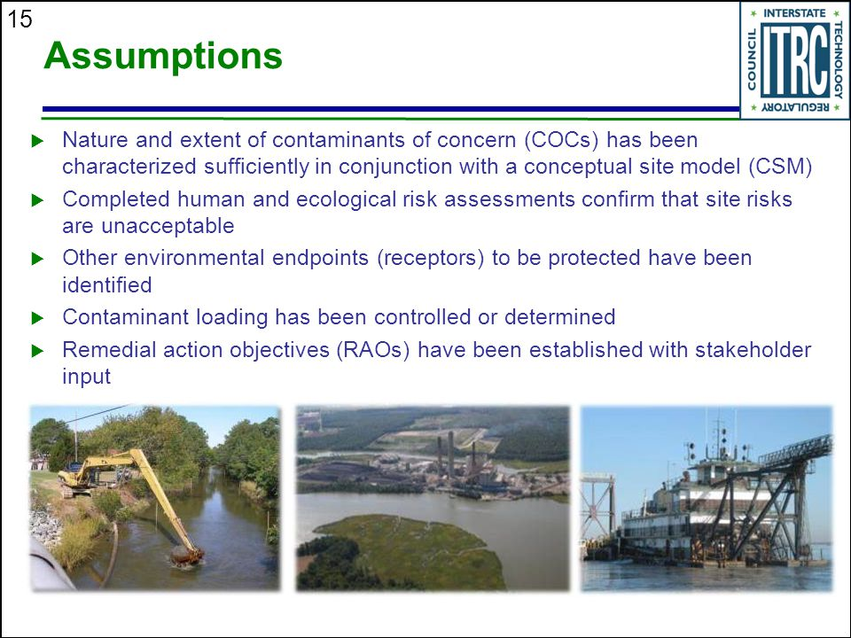 Assumptions Nature and extent of contaminants of concern (COCs) has been characterized sufficiently in conjunction with a conceptual site model (CSM)