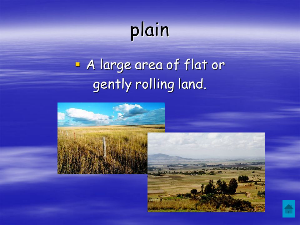 plain A large area of flat or gently rolling land.