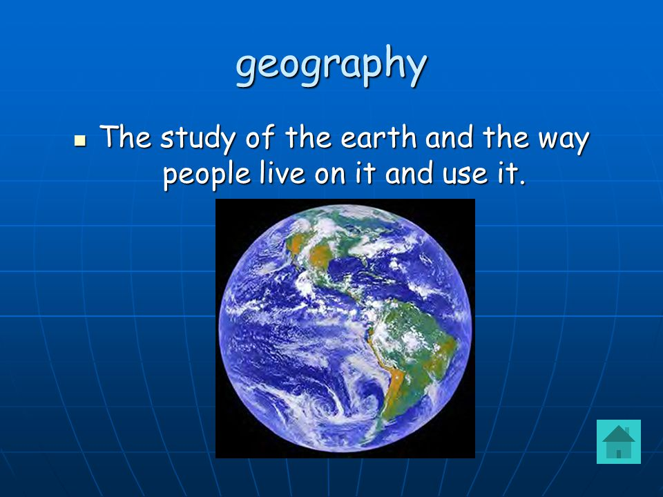 The study of the earth and the way people live on it and use it.