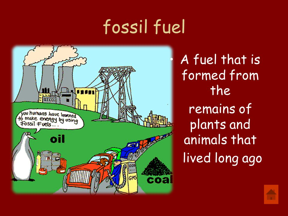 fossil fuel A fuel that is formed from the