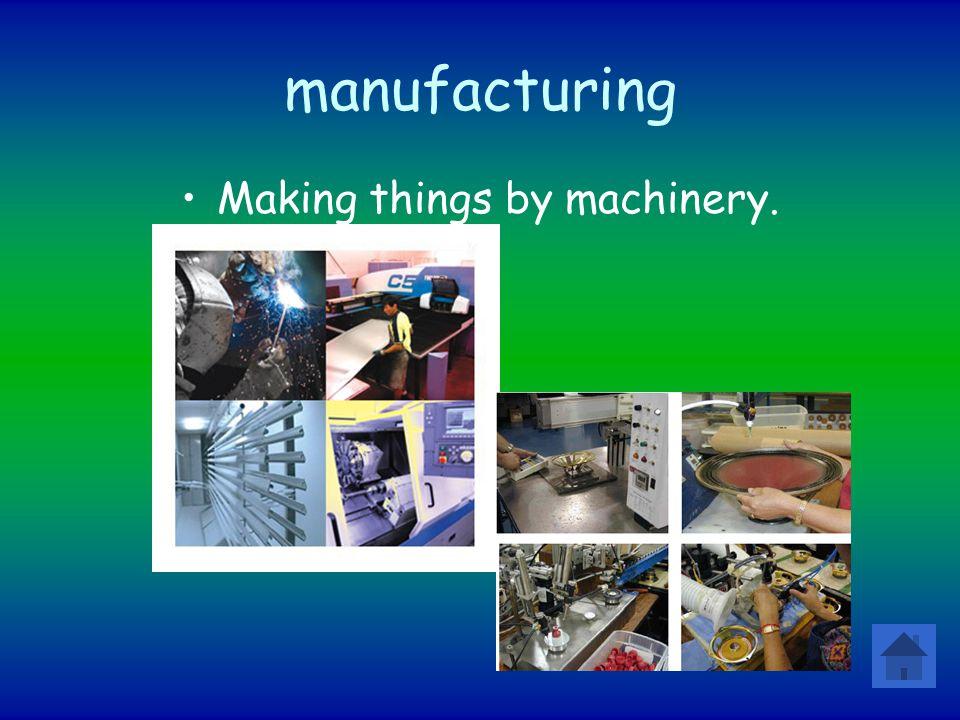 Making things by machinery.