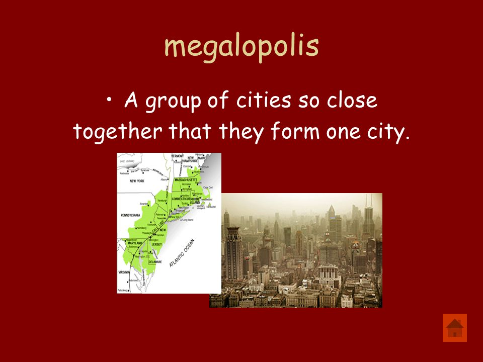 megalopolis A group of cities so close
