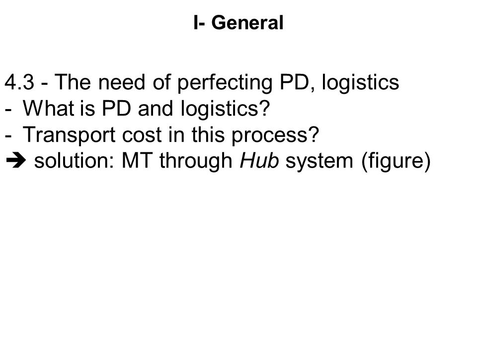 4.3 - The need of perfecting PD, logistics What is PD and logistics