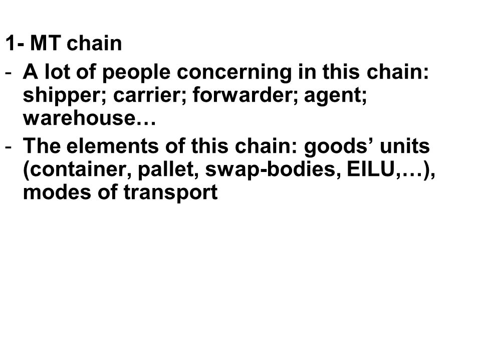 1- MT chain A lot of people concerning in this chain: shipper; carrier; forwarder; agent; warehouse…