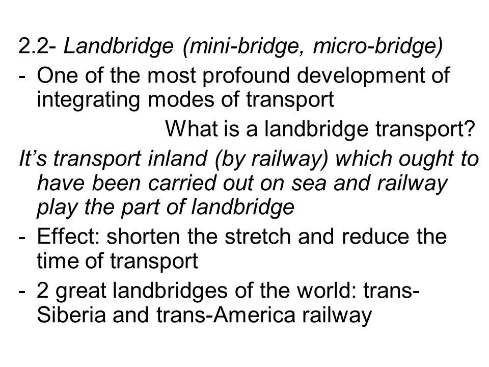 2.2- Landbridge (mini-bridge, micro-bridge)
