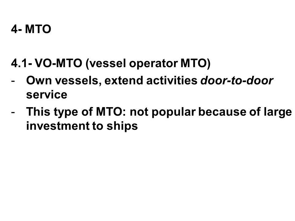 4- MTO 4.1- VO-MTO (vessel operator MTO) Own vessels, extend activities door-to-door service.