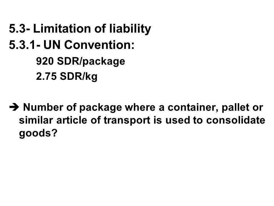 5.3- Limitation of liability 5.3.1- UN Convention: