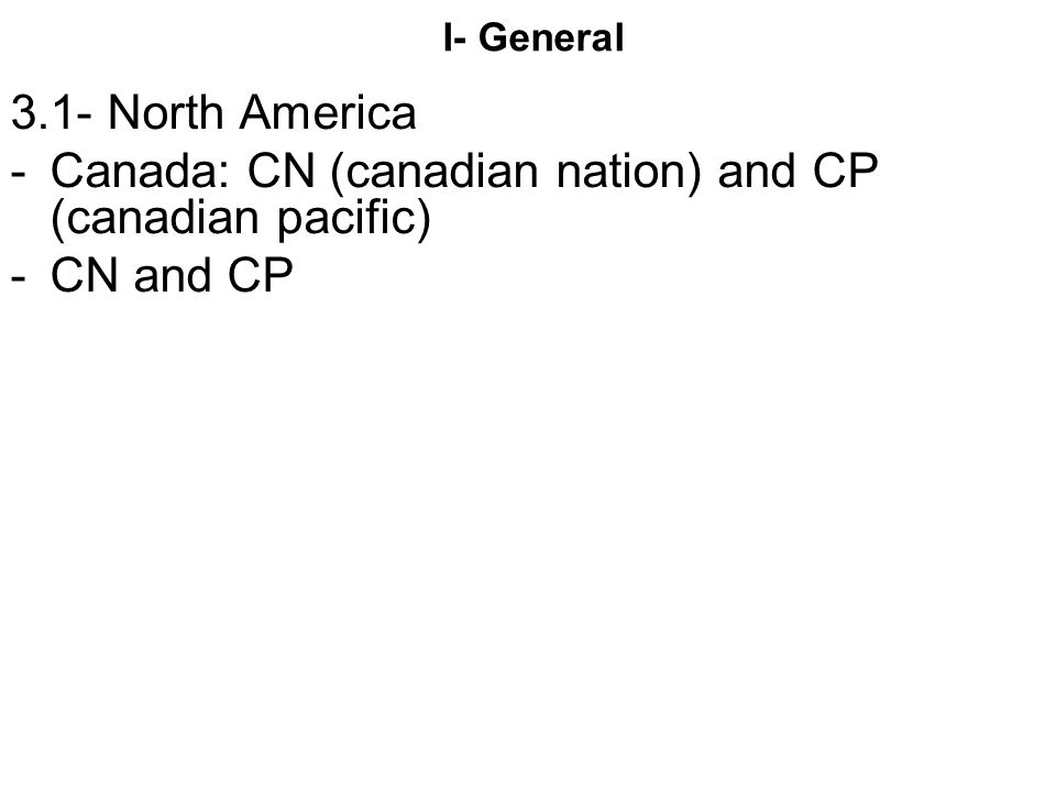 Canada: CN (canadian nation) and CP (canadian pacific) CN and CP