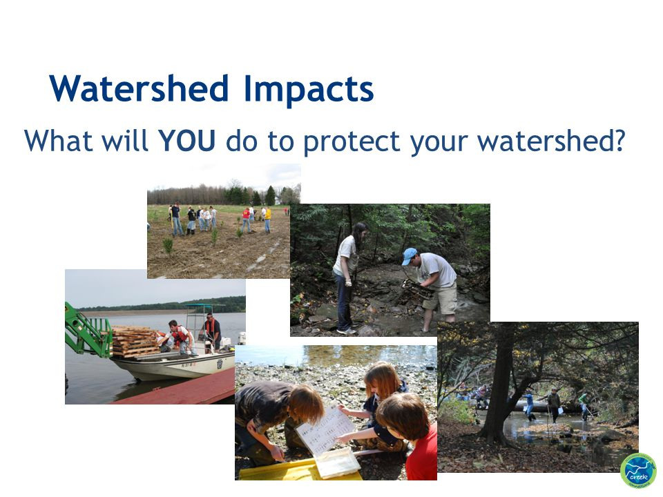 Watershed Impacts What will YOU do to protect your watershed