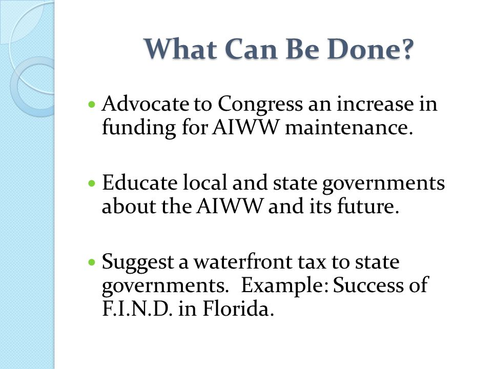 What Can Be Done Advocate to Congress an increase in funding for AIWW maintenance.