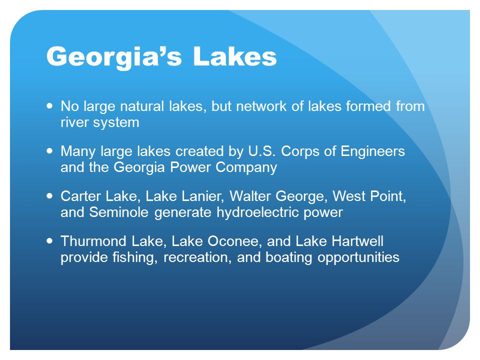Georgia's Lakes No large natural lakes, but network of lakes formed from river system.