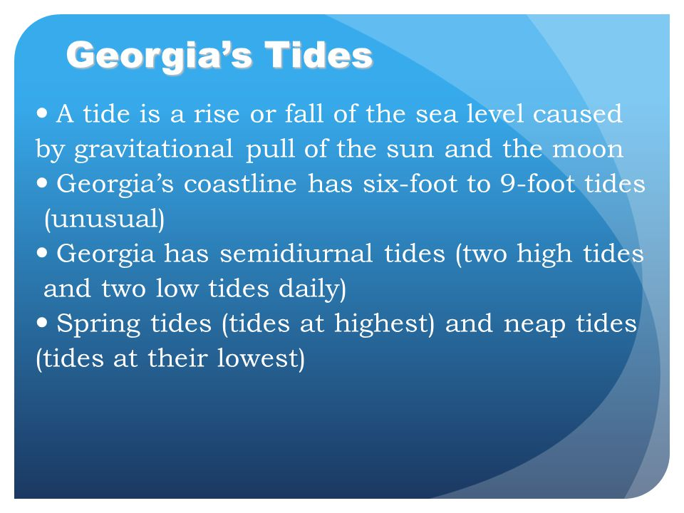 Georgia's Tides A tide is a rise or fall of the sea level caused