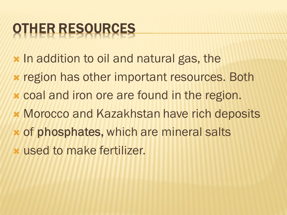 Other Resources In addition to oil and natural gas, the