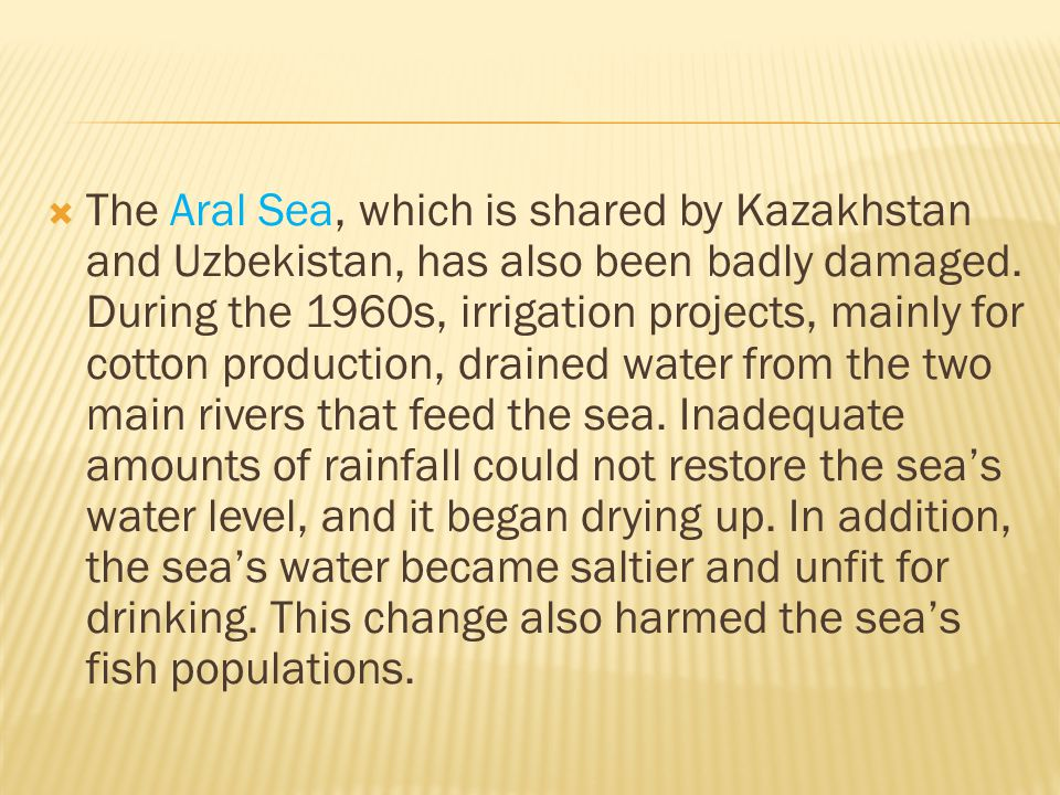 The Aral Sea, which is shared by Kazakhstan and Uzbekistan, has also been badly damaged.