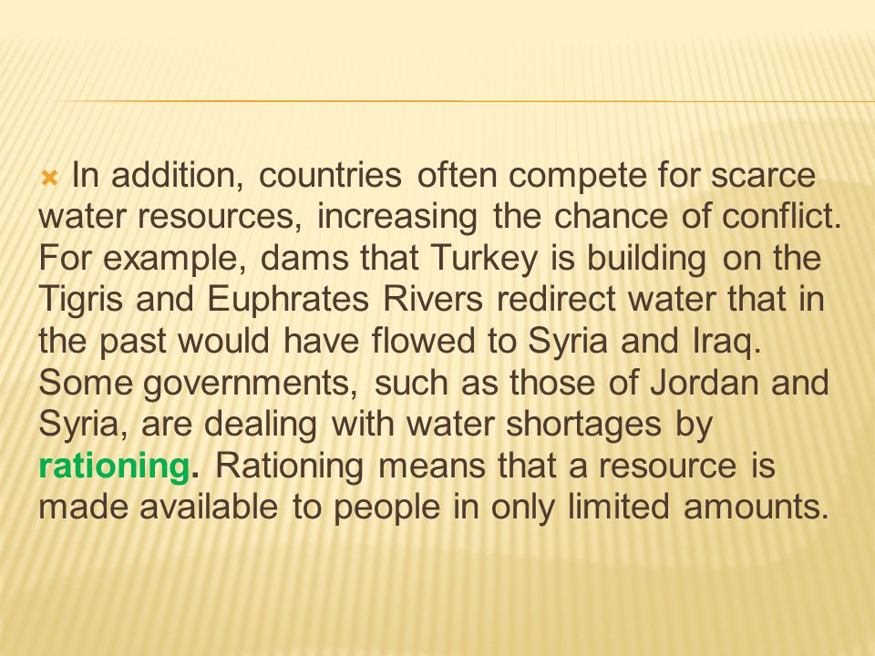 In addition, countries often compete for scarce water resources, increasing the chance of conflict.
