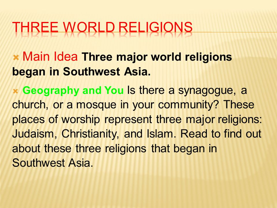 Three World Religions Main Idea Three major world religions began in Southwest Asia.