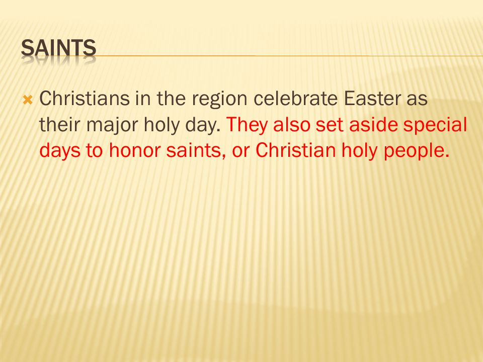 Saints Christians in the region celebrate Easter as their major holy day.