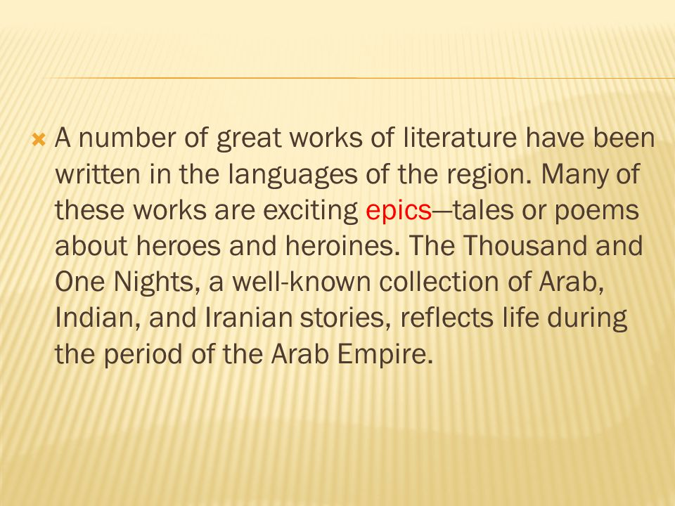 A number of great works of literature have been written in the languages of the region.
