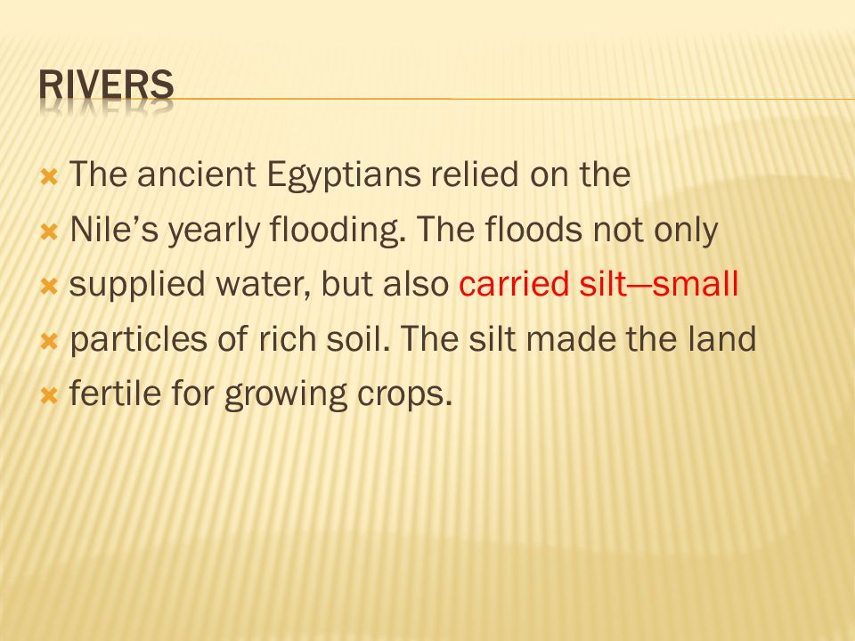 Rivers The ancient Egyptians relied on the
