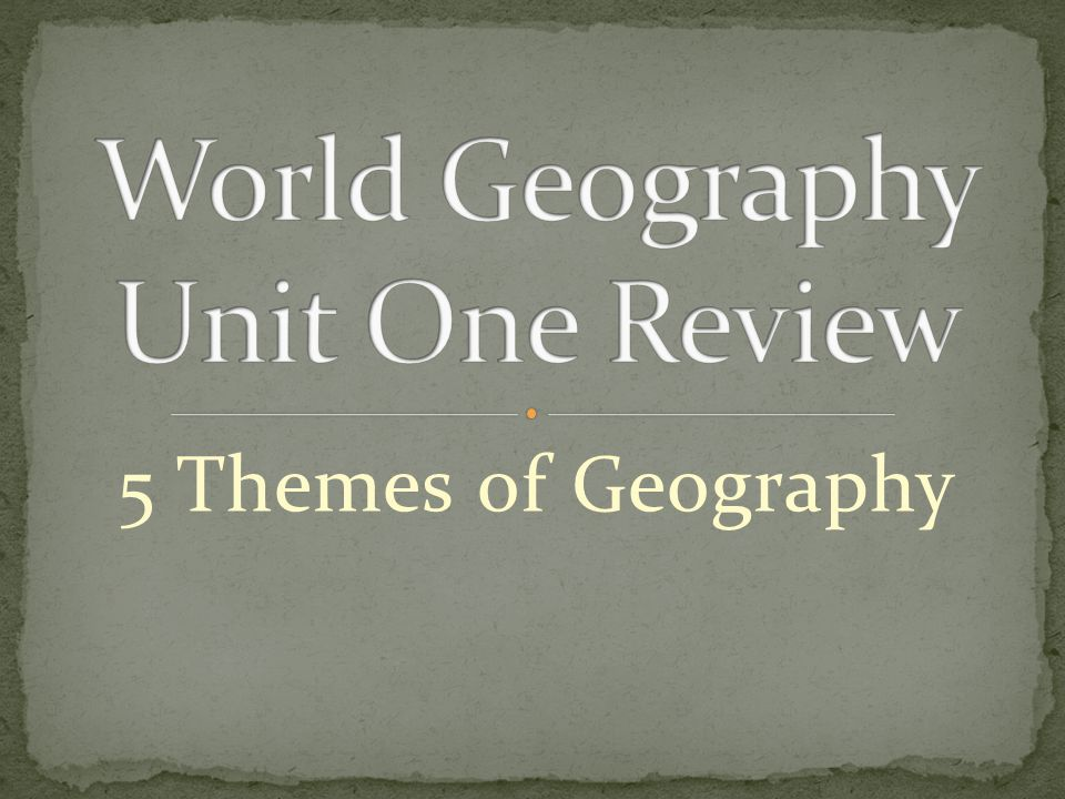 World Geography Unit One Review