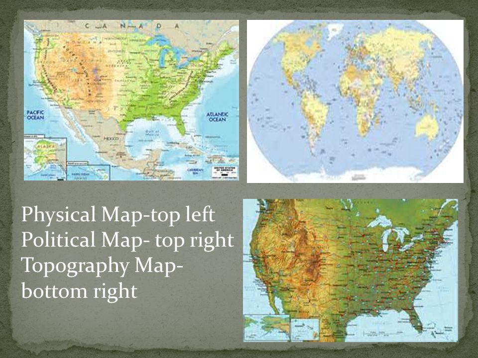 Physical Map-top left Political Map- top right Topography Map- bottom right