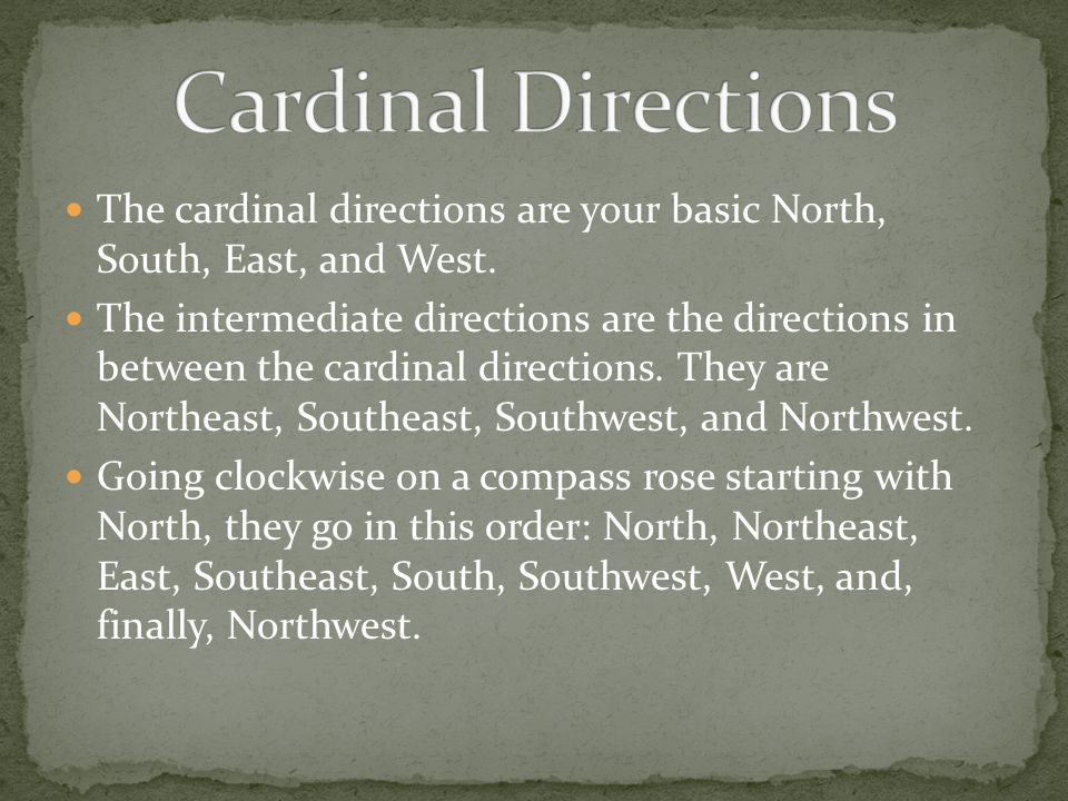 Cardinal Directions The cardinal directions are your basic North, South, East, and West.