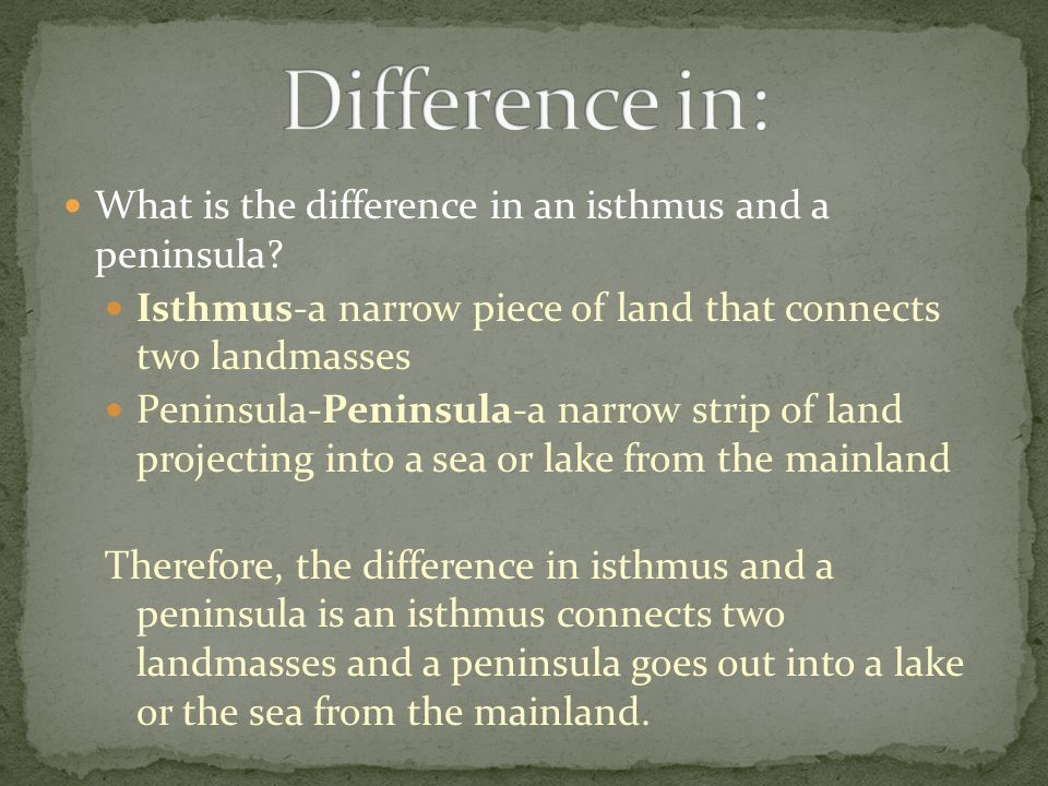 Difference in: What is the difference in an isthmus and a peninsula