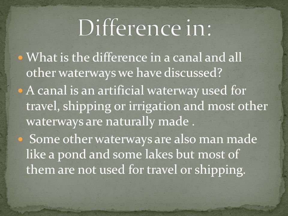 Difference in: What is the difference in a canal and all other waterways we have discussed