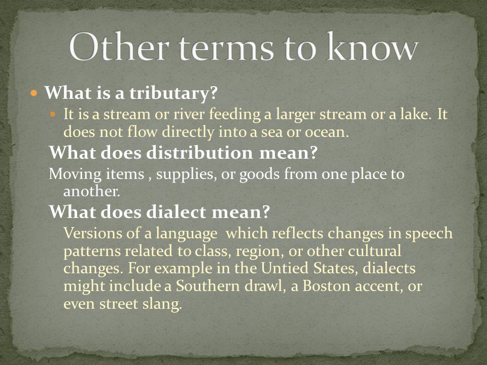 Other terms to know What is a tributary What does distribution mean