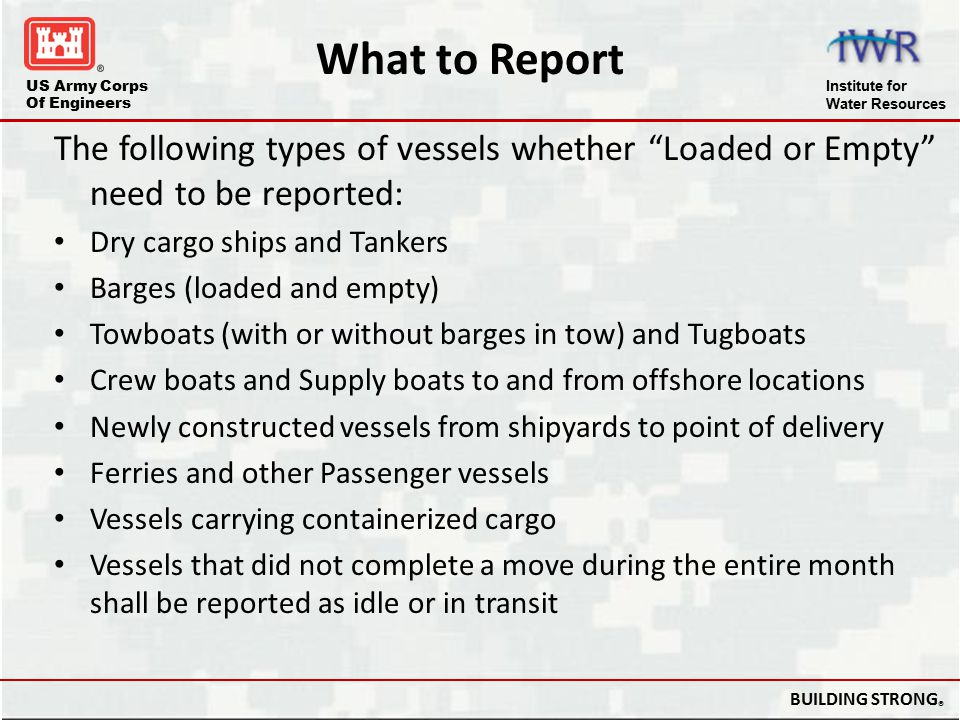 What to Report The following types of vessels whether Loaded or Empty need to be reported: Dry cargo ships and Tankers.
