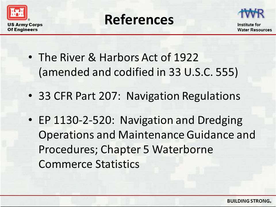 References The River & Harbors Act of 1922 (amended and codified in 33 U.S.C. 555) 33 CFR Part 207: Navigation Regulations.