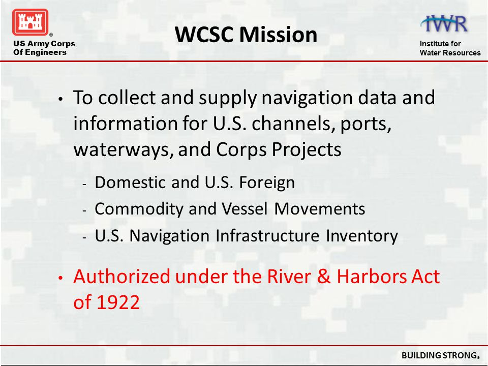 WCSC Mission To collect and supply navigation data and information for U.S. channels, ports, waterways, and Corps Projects.