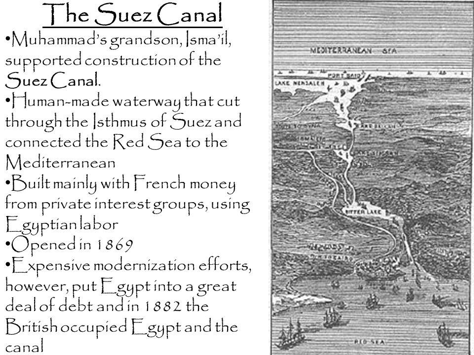 The Suez Canal Muhammad's grandson, Isma'il, supported construction of the Suez Canal.