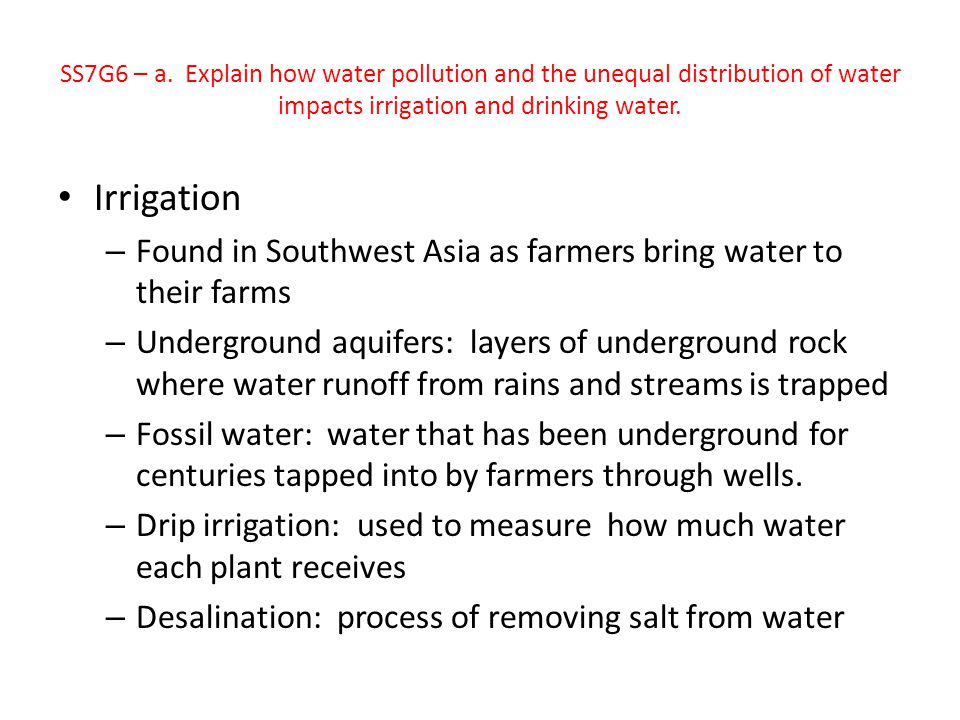 SS7G6 – a. Explain how water pollution and the unequal distribution of water impacts irrigation and drinking water.