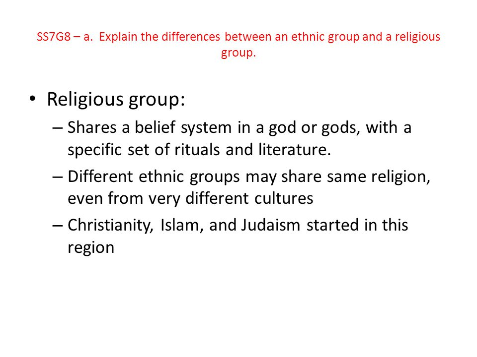 SS7G8 – a. Explain the differences between an ethnic group and a religious group.