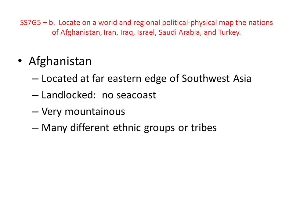 Afghanistan Located at far eastern edge of Southwest Asia