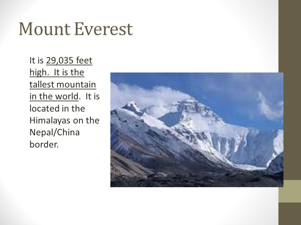 Mount Everest It is 29,035 feet high. It is the tallest mountain in the world.