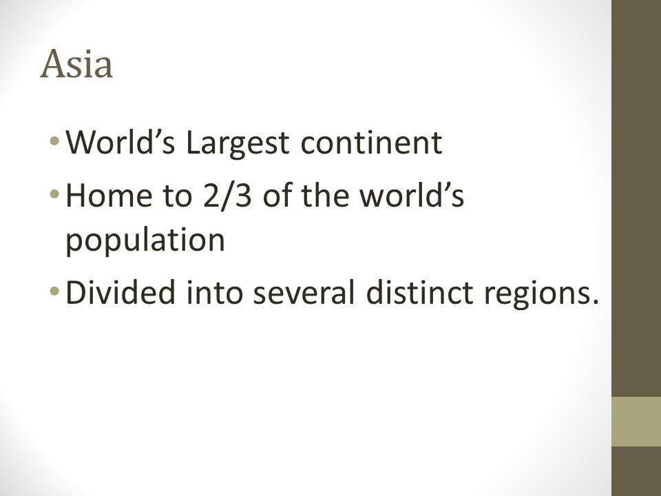 Asia World's Largest continent Home to 2/3 of the world's population