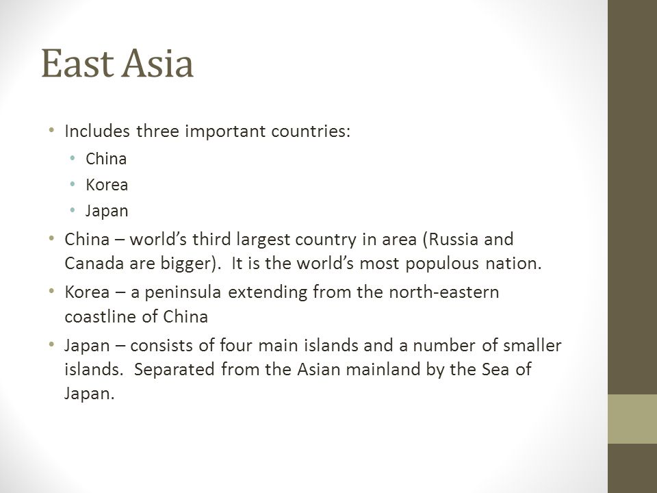 East Asia Includes three important countries: