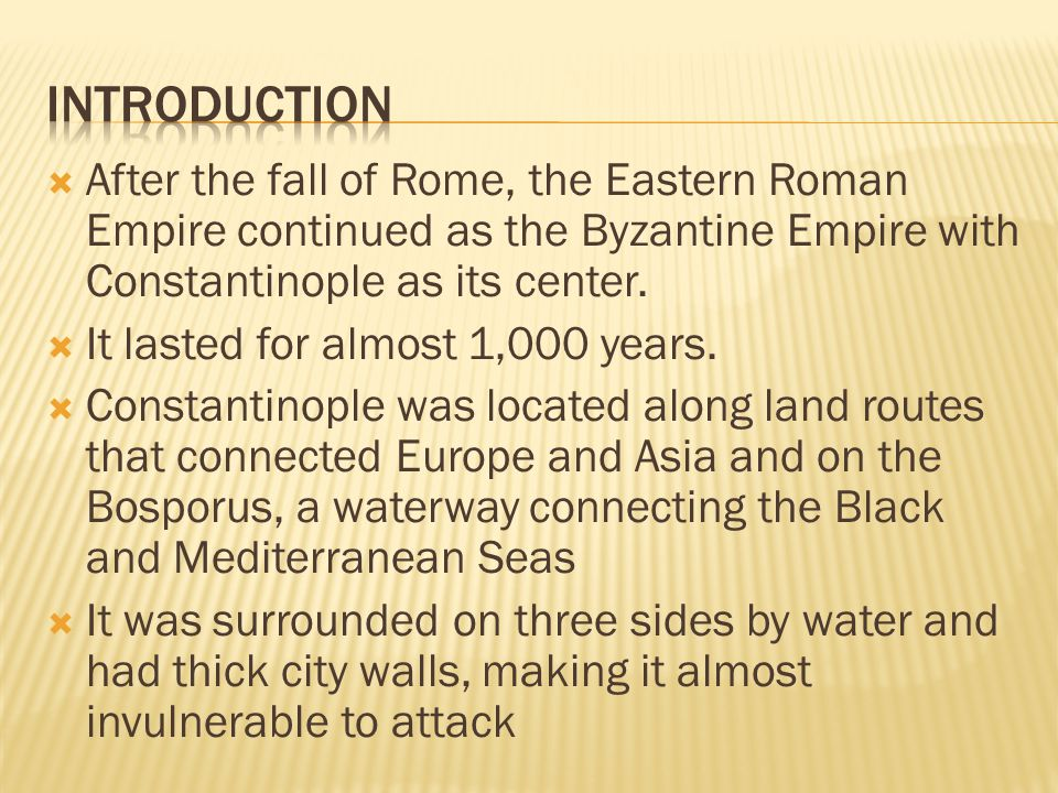 Introduction After the fall of Rome, the Eastern Roman Empire continued as the Byzantine Empire with Constantinople as its center.