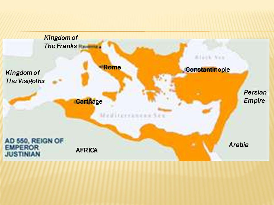 Kingdom of The Franks. Rome. Constantinople. Kingdom of. The Visigoths. Persian. Empire. Carthage.