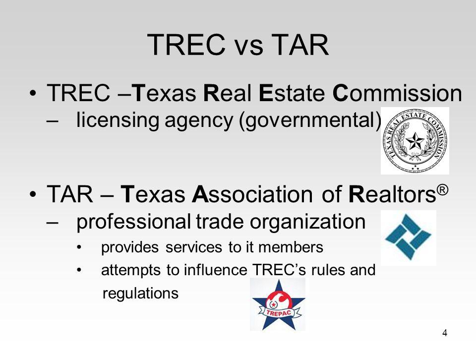 TREC vs TAR TREC –Texas Real Estate Commission – licensing agency (governmental)