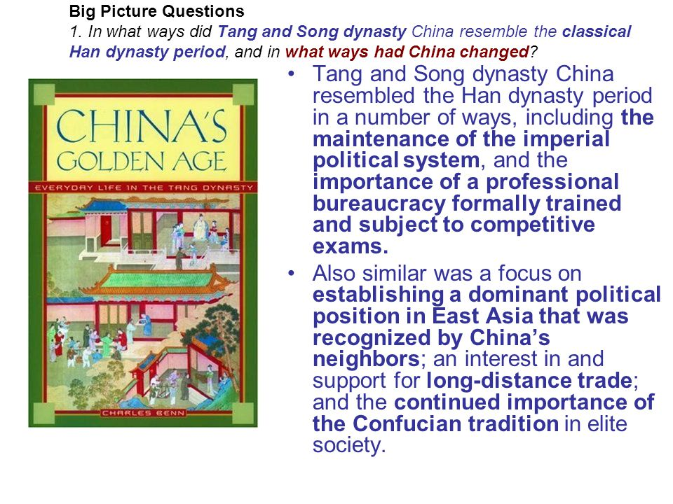 Big Picture Questions 1. In what ways did Tang and Song dynasty China resemble the classical Han dynasty period, and in what ways had China changed