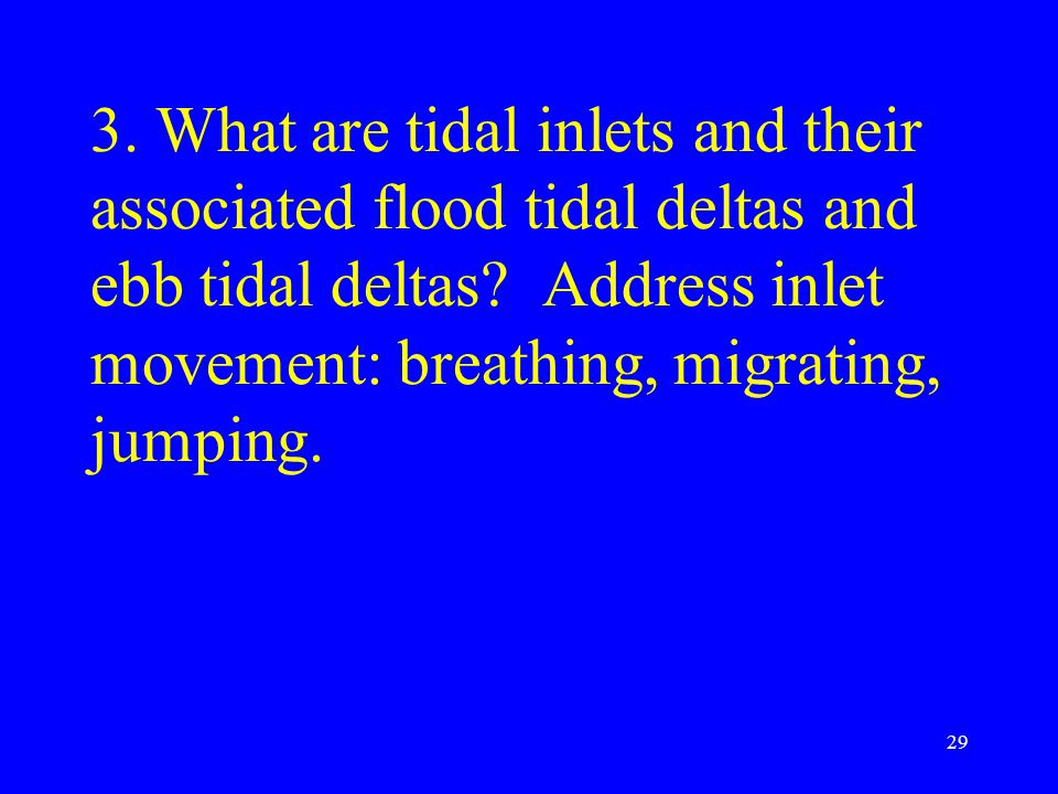 3. What are tidal inlets and their associated flood tidal deltas and ebb tidal deltas.