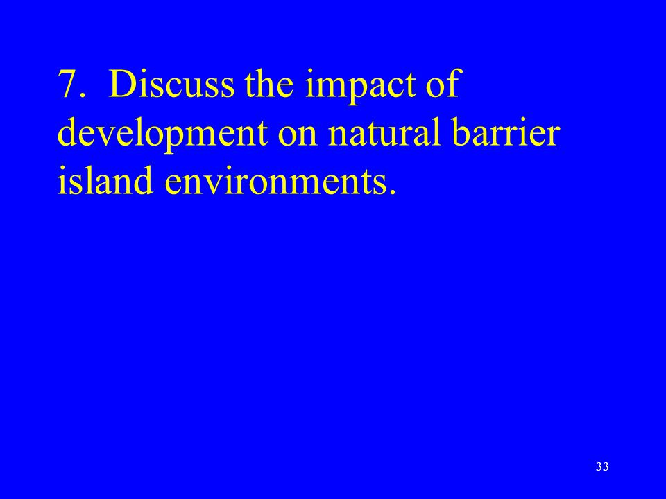 7. Discuss the impact of development on natural barrier island environments.