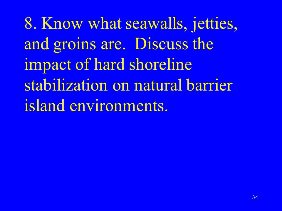 8. Know what seawalls, jetties, and groins are