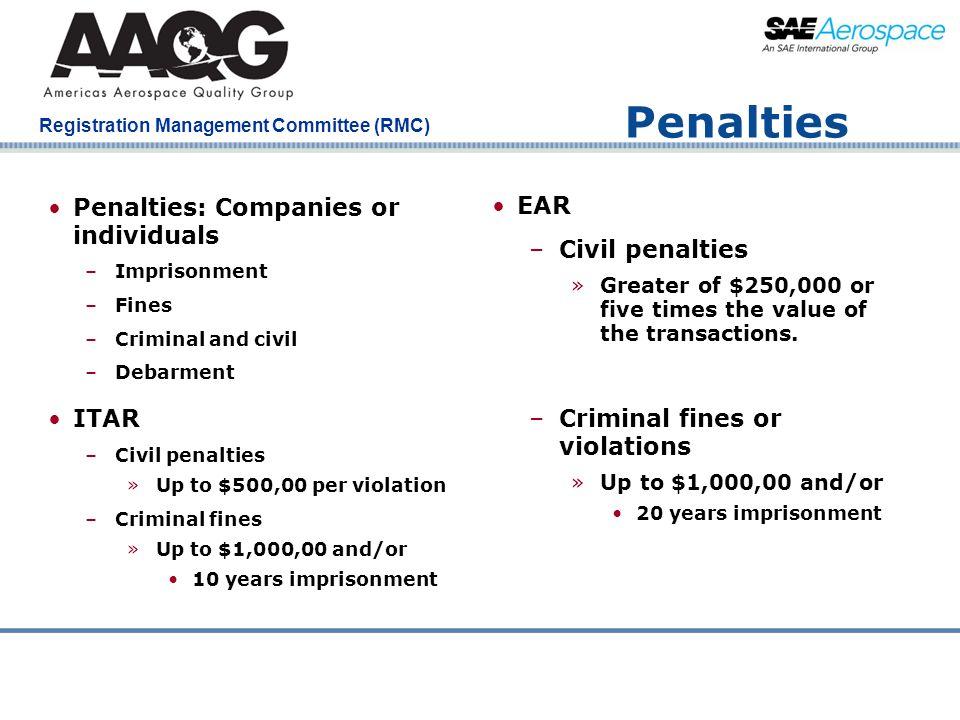 Penalties Penalties: Companies or individuals EAR Civil penalties ITAR