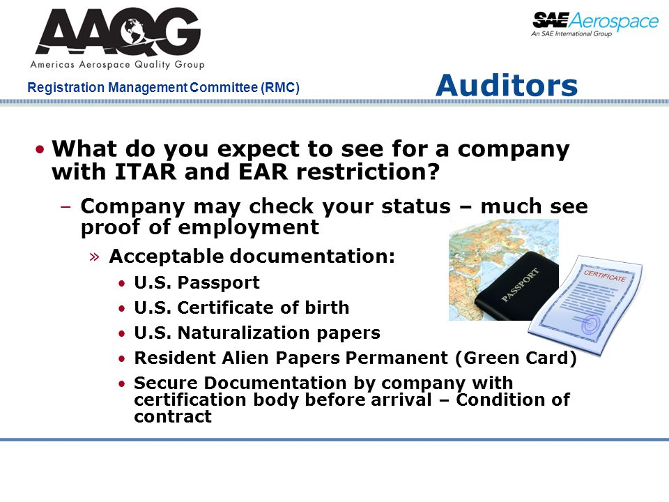 Auditors What do you expect to see for a company with ITAR and EAR restriction Company may check your status – much see proof of employment.