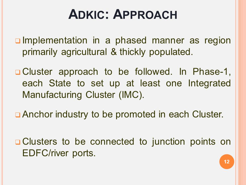 Adkic: Approach Implementation in a phased manner as region primarily agricultural & thickly populated.