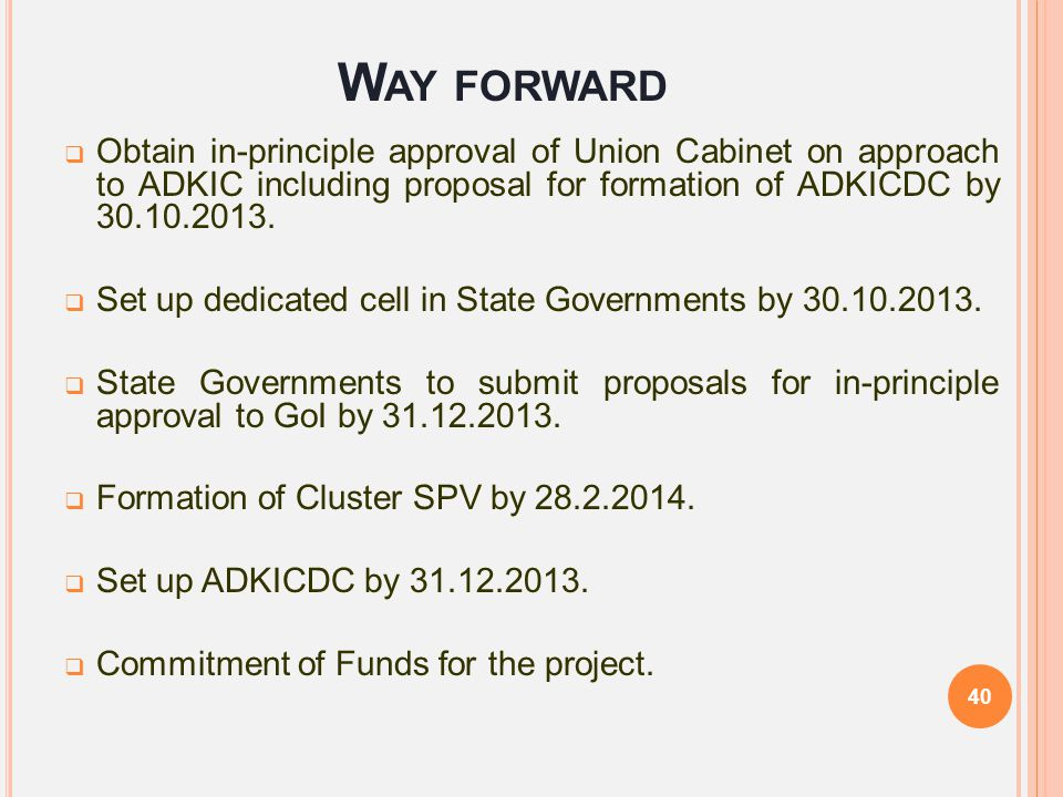Way forward Obtain in-principle approval of Union Cabinet on approach to ADKIC including proposal for formation of ADKICDC by 30.10.2013.